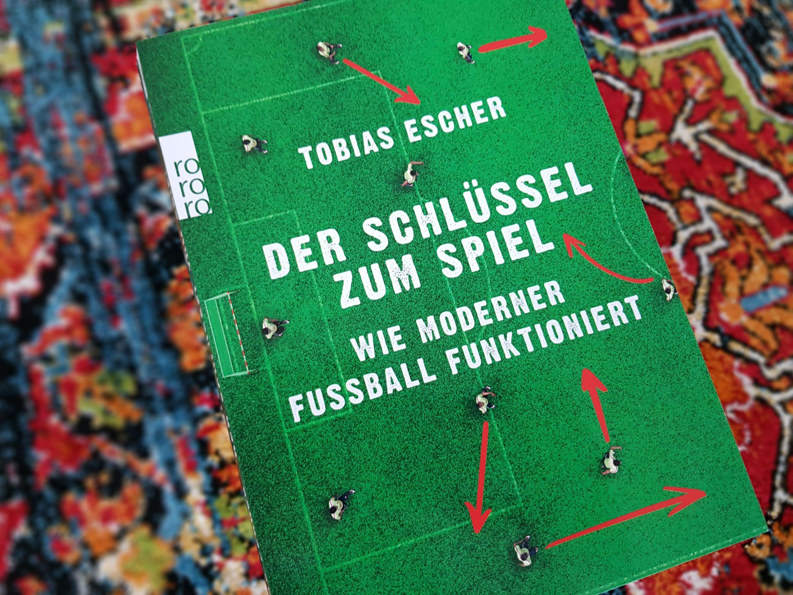 Tobias Escher: Der Schlüssel zum Spiel – Wie moderner Fußball funktioniert